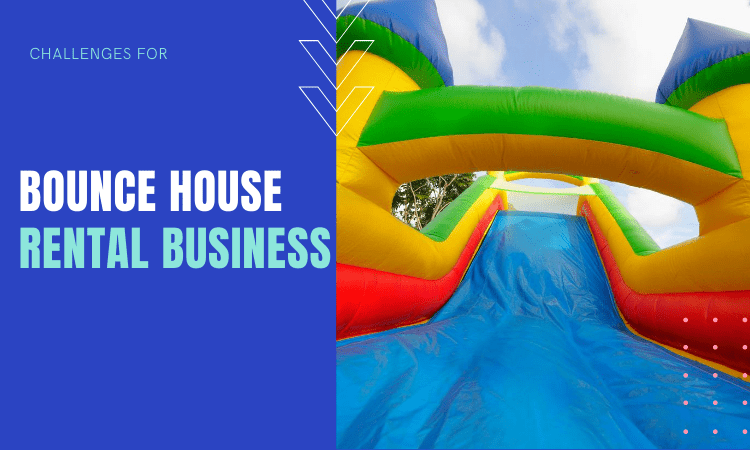 Bounce House Rental Business Challenges