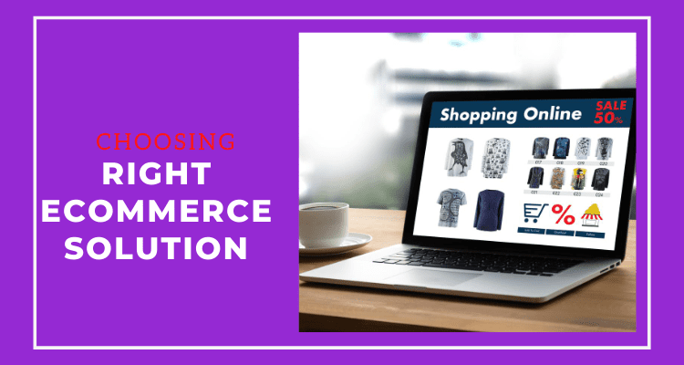 Choosing Right Ecommerce Solution