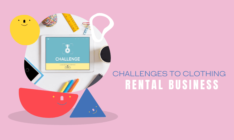 Challenges to a Clothing Rental Business
