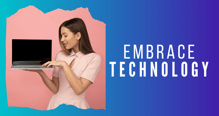 Embrace Technology