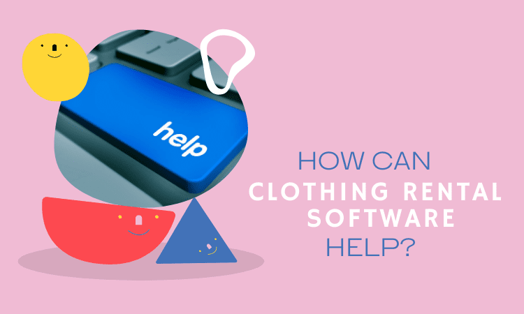 How could Clothing Rental Software Help?