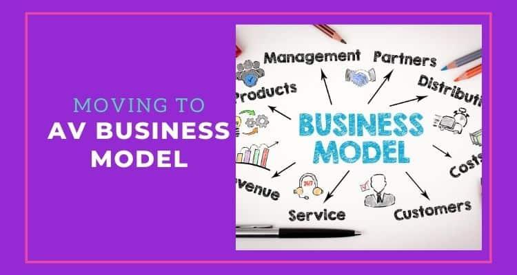 Moving to AV Business Model