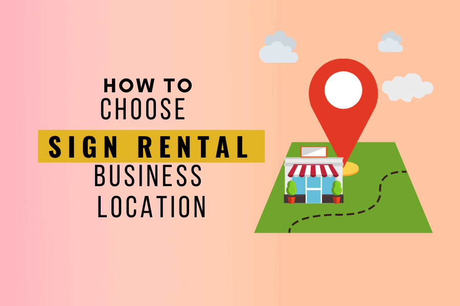 Choosing the right location for your sign rental business