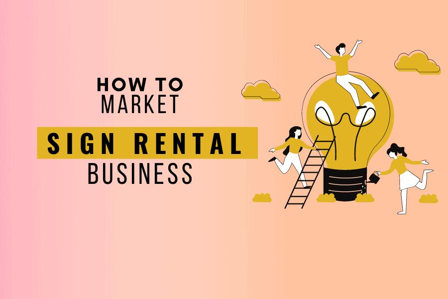 Marketing sign rental business quick ideas