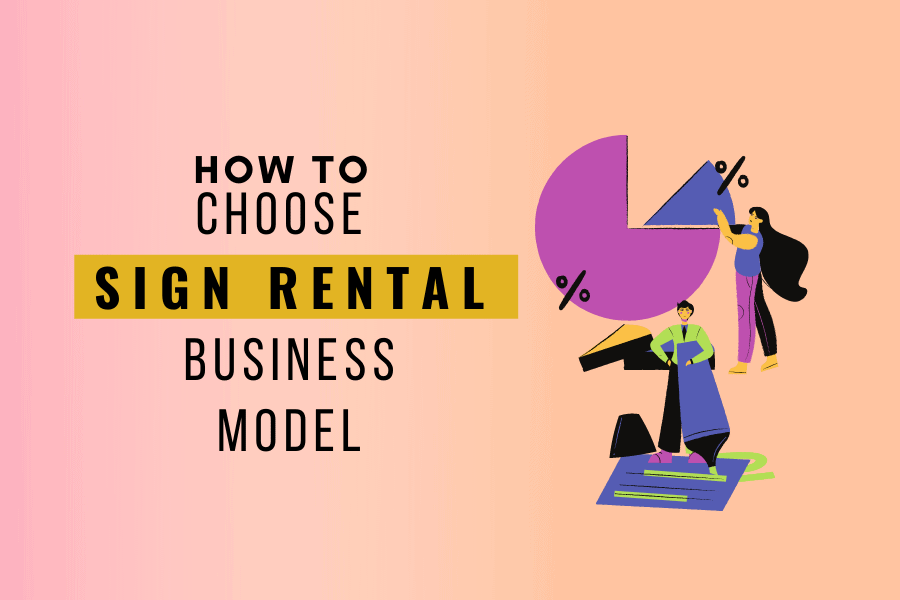 Choosing the right model for your sign rental business