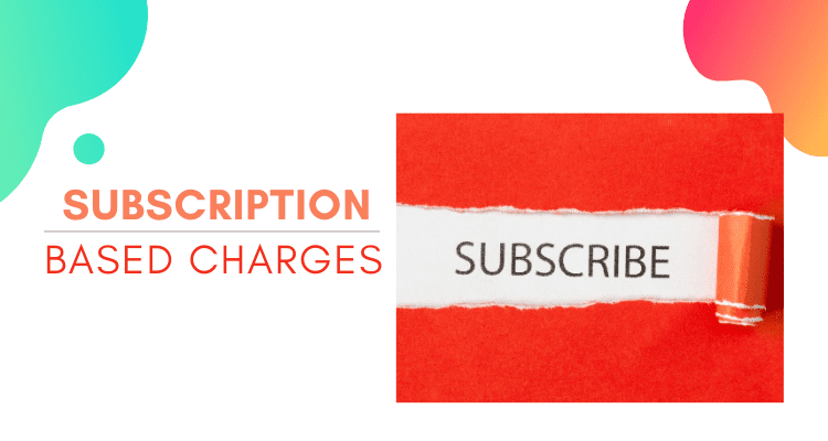 Subscription Based Charges