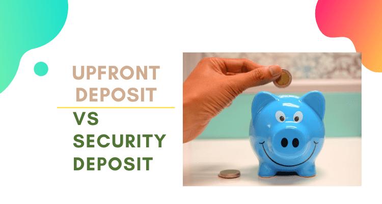 Upfront Deposit Vs Security Deposit