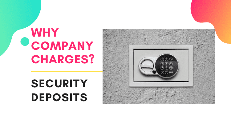 Why Company Charges Security Deposits?